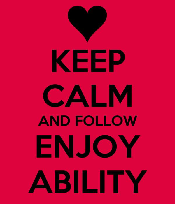 KEEP CALM AND FOLLOW ENJOY ABILITY