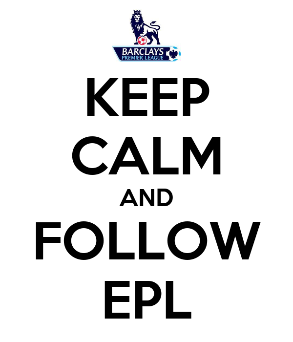 KEEP CALM AND FOLLOW EPL