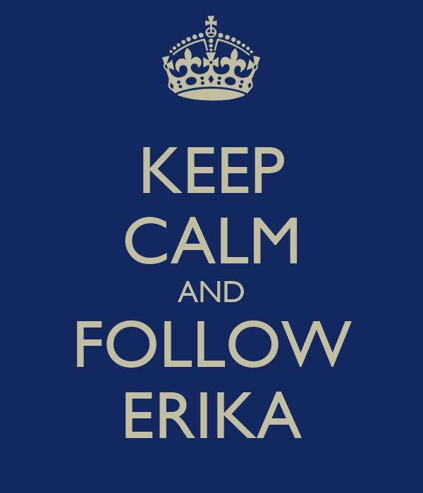KEEP CALM AND FOLLOW ERIKA