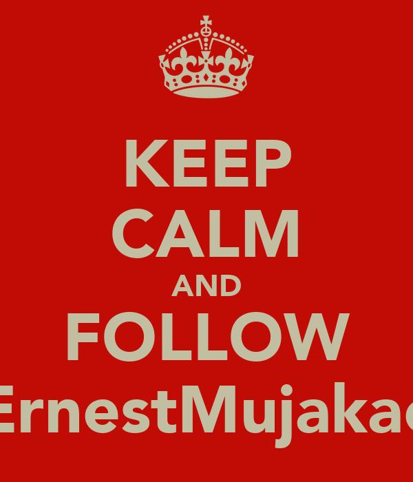 KEEP CALM AND FOLLOW @ErnestMujakachi