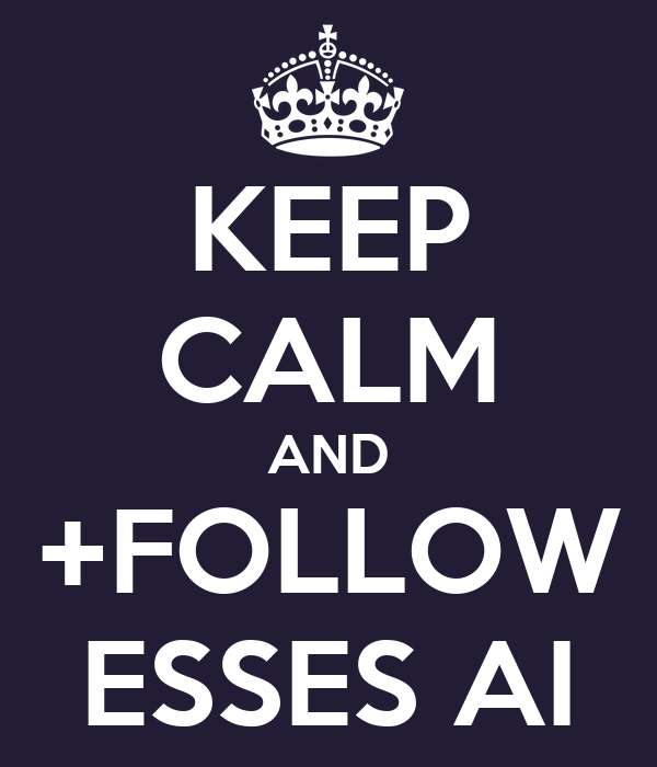 KEEP CALM AND +FOLLOW ESSES AI