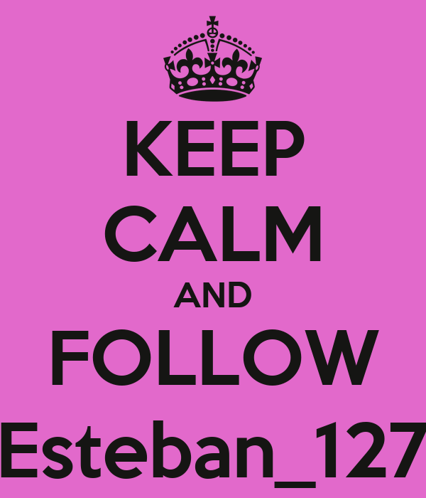 KEEP CALM AND FOLLOW Esteban_127
