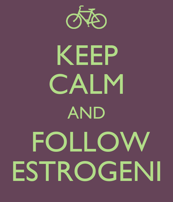 KEEP CALM AND  FOLLOW ESTROGENI