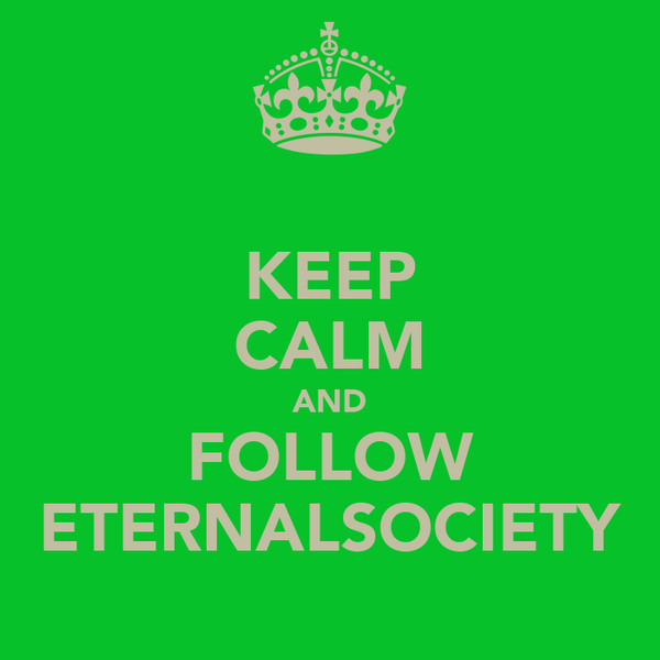 KEEP CALM AND FOLLOW ETERNALSOCIETY