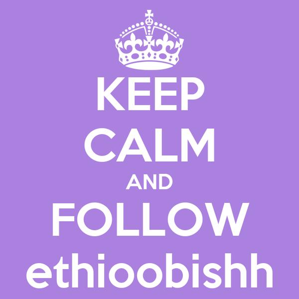 KEEP CALM AND FOLLOW ethioobishh