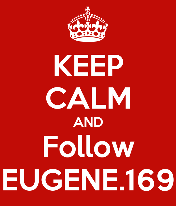 KEEP CALM AND Follow EUGENE.169