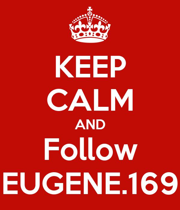 KEEP CALM AND Follow EUGENE.169