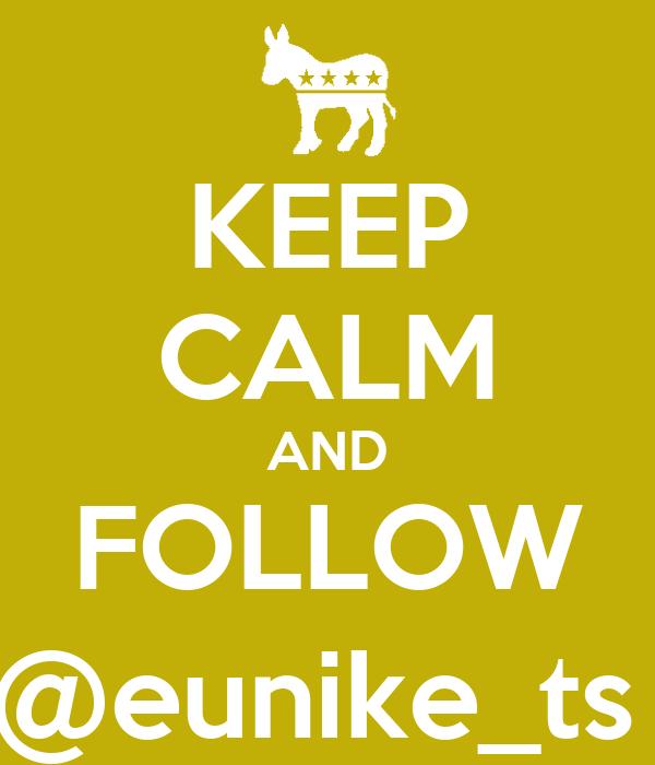 KEEP CALM AND FOLLOW @eunike_ts