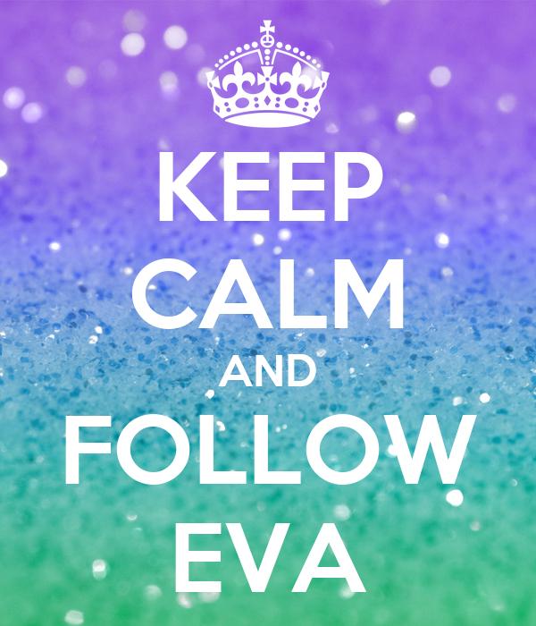 KEEP CALM AND FOLLOW EVA