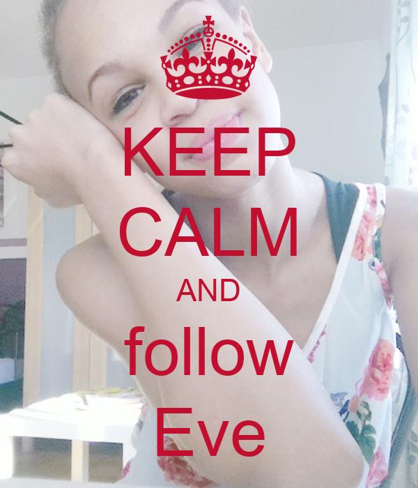 KEEP CALM AND follow Eve