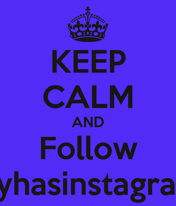 KEEP CALM AND Follow Everybodyhasinstagramwhynot