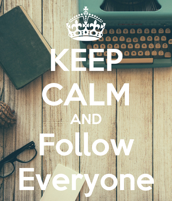 KEEP CALM AND Follow Everyone