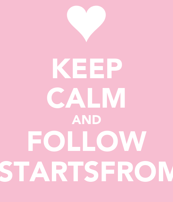 KEEP CALM AND FOLLOW EVERYTHINGSTARTSFROMSOMETHING