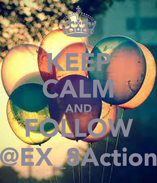 KEEP CALM AND FOLLOW @EX_8Action