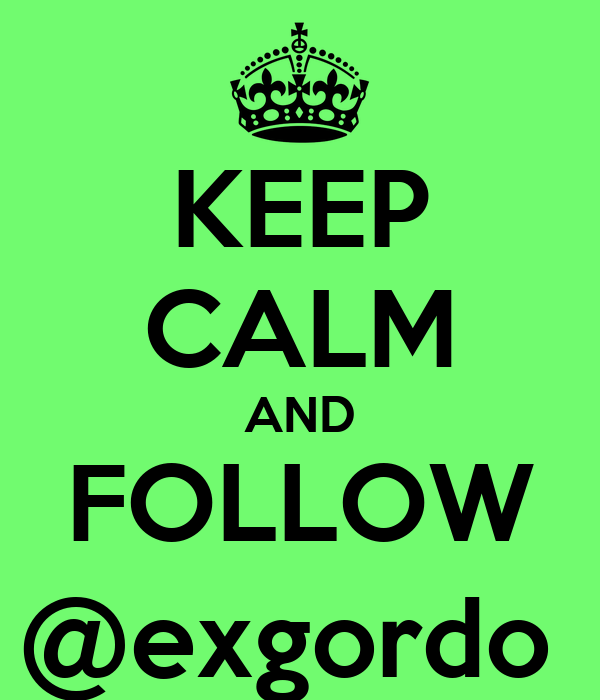 KEEP CALM AND FOLLOW @exgordo