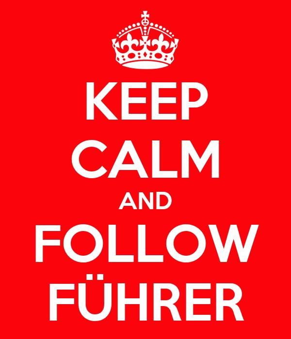 KEEP CALM AND FOLLOW FÜHRER