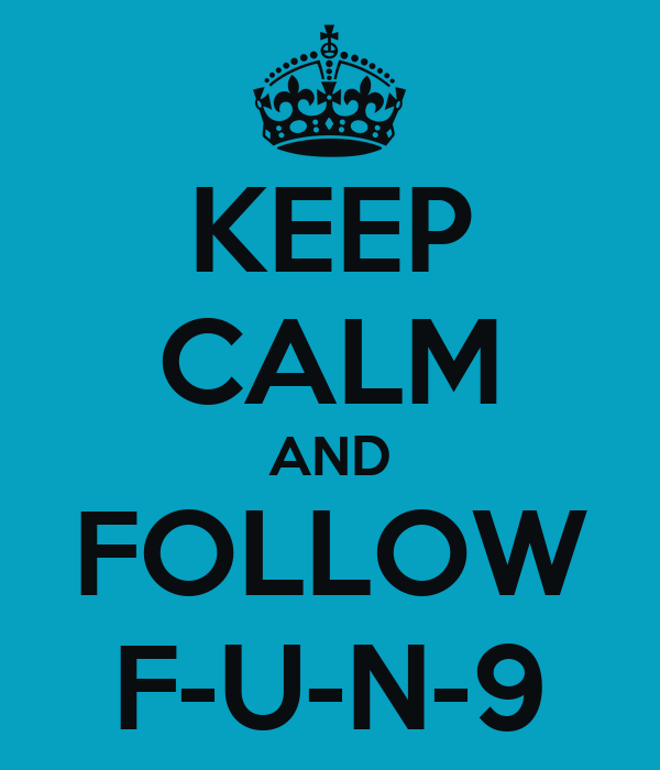 KEEP CALM AND FOLLOW F-U-N-9