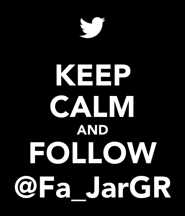 KEEP CALM AND FOLLOW @Fa_JarGR