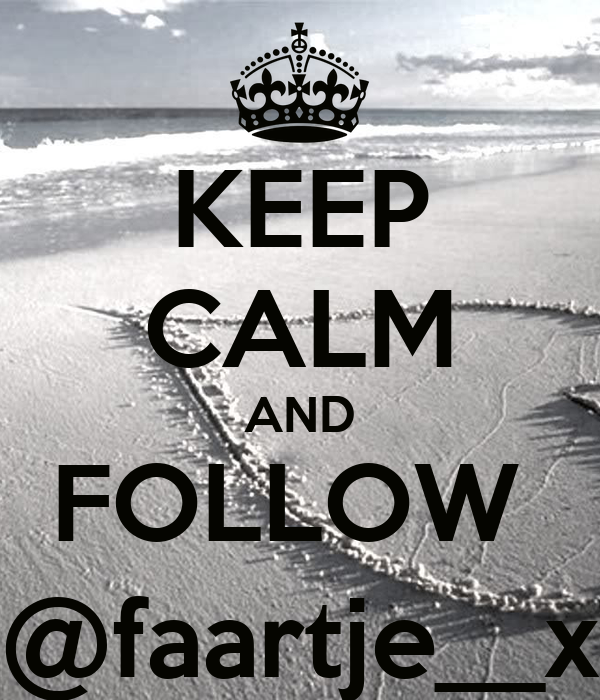 KEEP CALM AND FOLLOW  @faartje__x