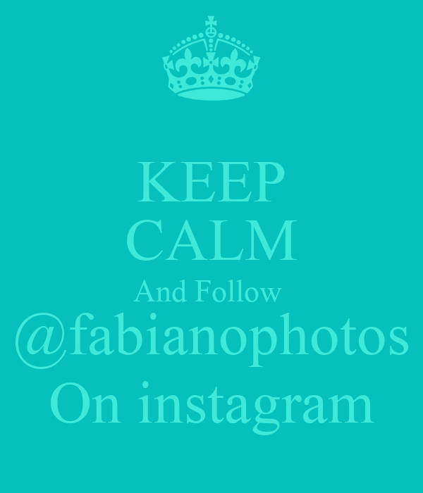 KEEP CALM And Follow  @fabianophotos On instagram