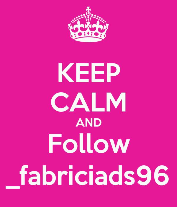 KEEP CALM AND Follow _fabriciads96