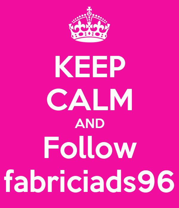 KEEP CALM AND Follow fabriciads96