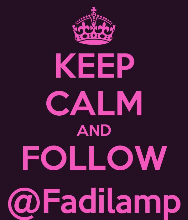 KEEP CALM AND FOLLOW @Fadilamp