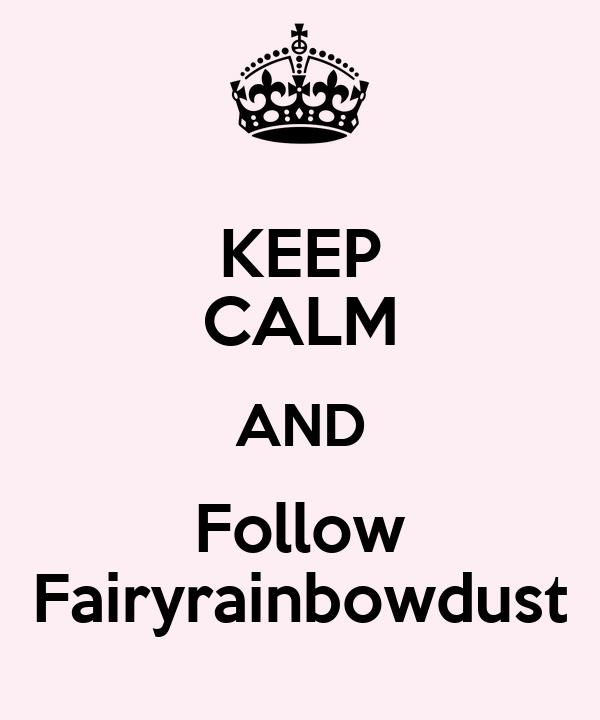 KEEP CALM AND Follow Fairyrainbowdust