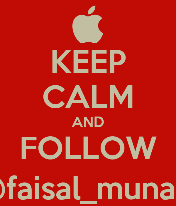 KEEP CALM AND FOLLOW @faisal_munadi