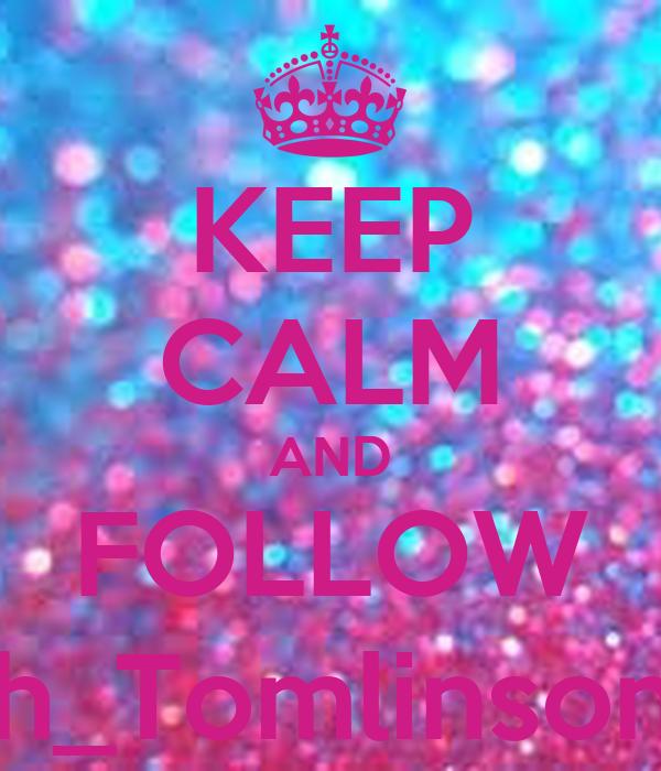 KEEP CALM AND FOLLOW Faith_Tomlinson192