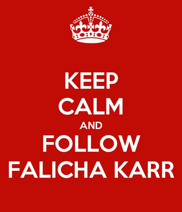KEEP CALM AND FOLLOW FALICHA KARR