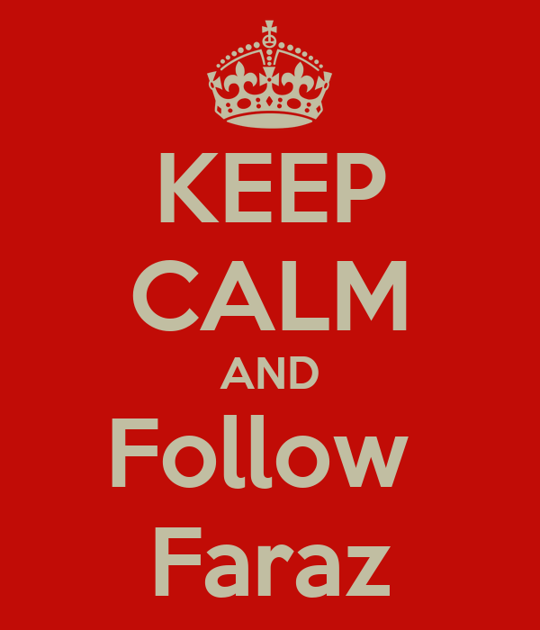 KEEP CALM AND Follow  Faraz