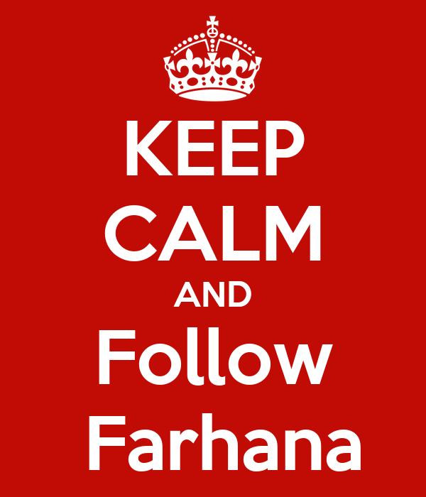 KEEP CALM AND Follow  Farhana