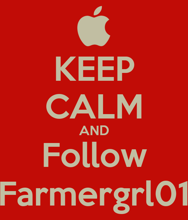 KEEP CALM AND Follow Farmergrl01