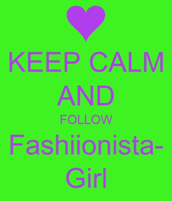 KEEP CALM AND FOLLOW Fashiionista- Girl