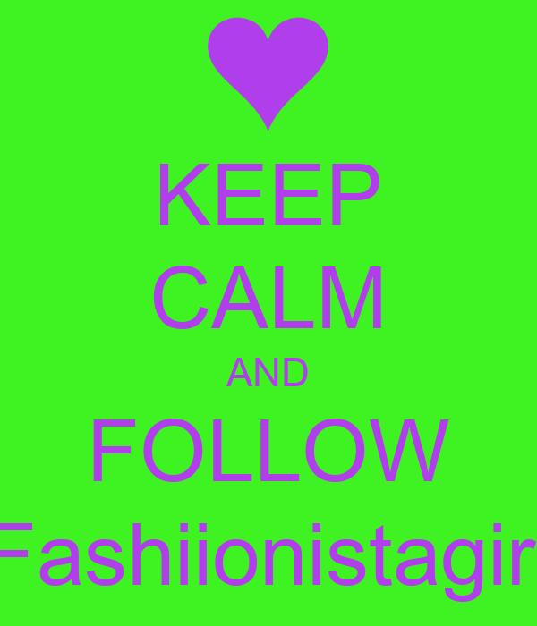 KEEP CALM AND FOLLOW Fashiionistagirl