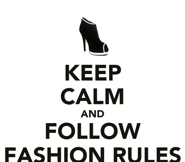 KEEP CALM AND FOLLOW FASHION RULES