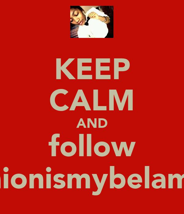KEEP CALM AND follow fashionismybelamour
