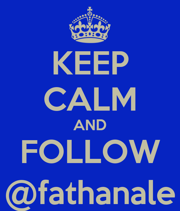 KEEP CALM AND FOLLOW @fathanale