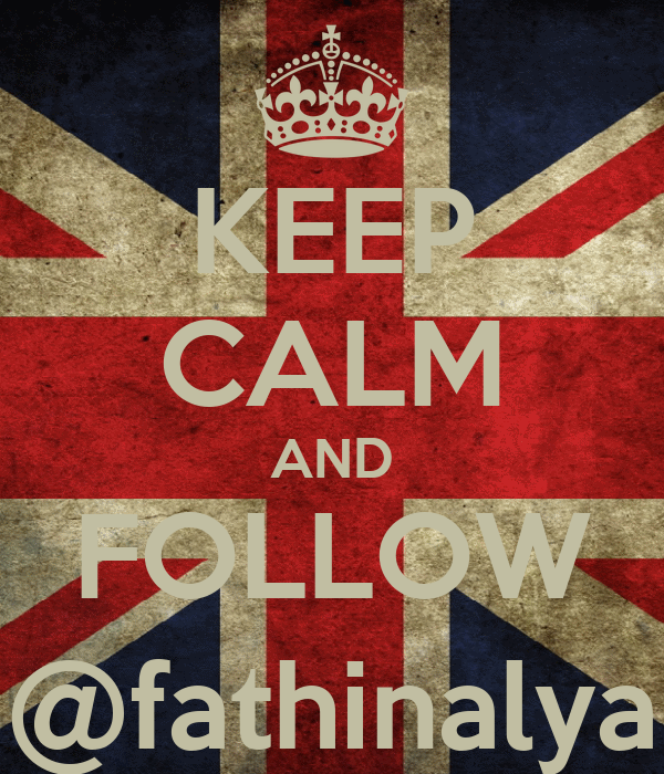 KEEP CALM AND FOLLOW @fathinalya
