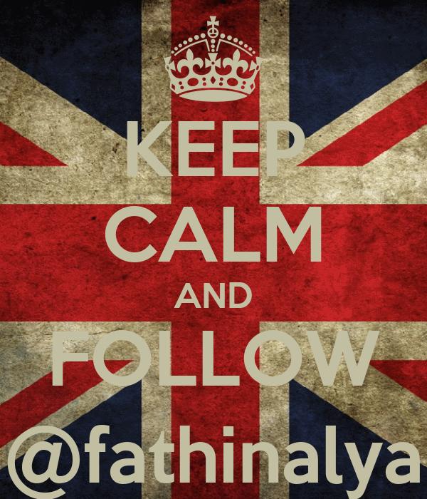 KEEP CALM AND FOLLOW @fathinalya