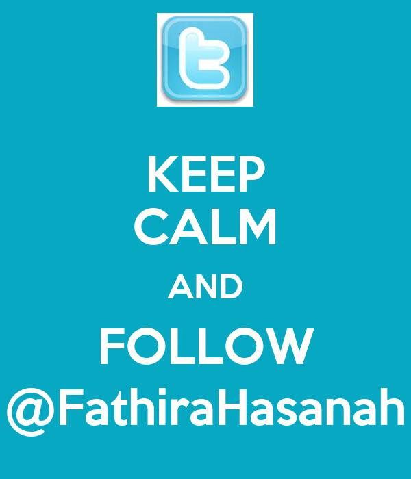 KEEP CALM AND FOLLOW @FathiraHasanah