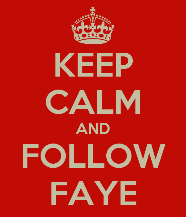 KEEP CALM AND FOLLOW FAYE
