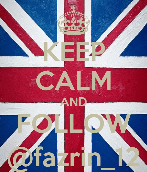KEEP CALM AND FOLLOW @fazrin_12