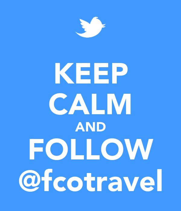 KEEP CALM AND FOLLOW @fcotravel
