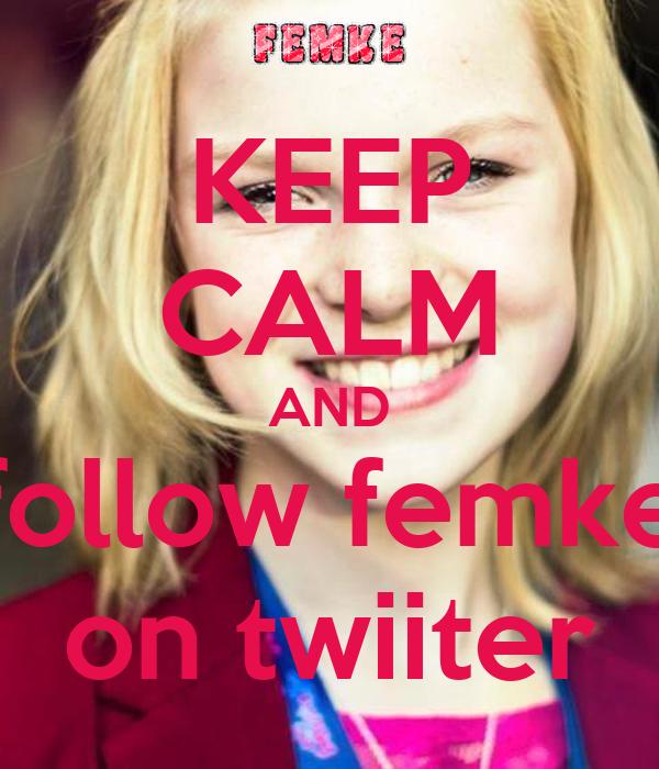 KEEP CALM AND follow femke on twiiter