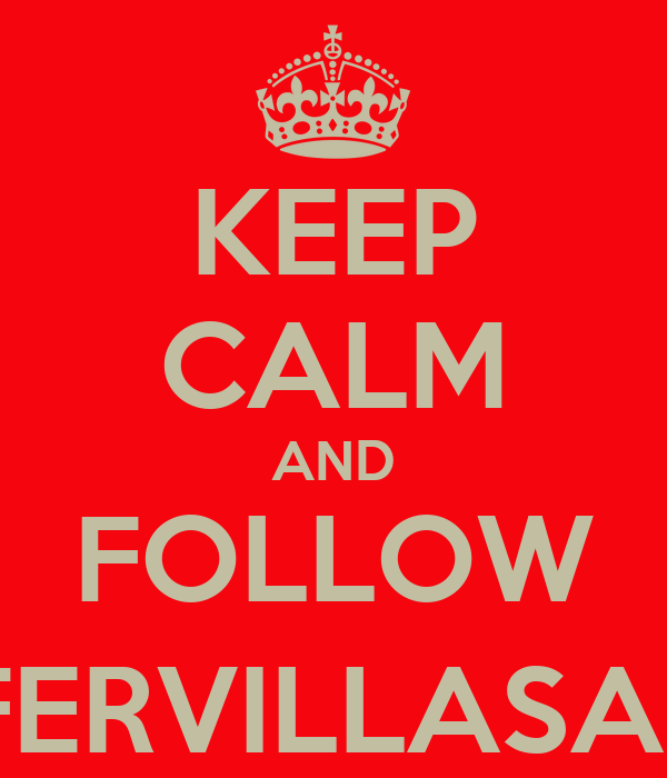 KEEP CALM AND FOLLOW @FERVILLASANA
