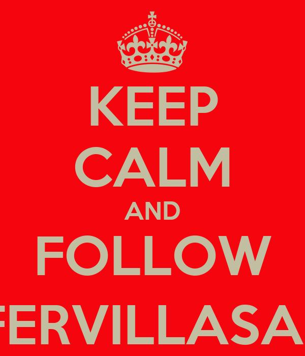 KEEP CALM AND FOLLOW @FERVILLASANA