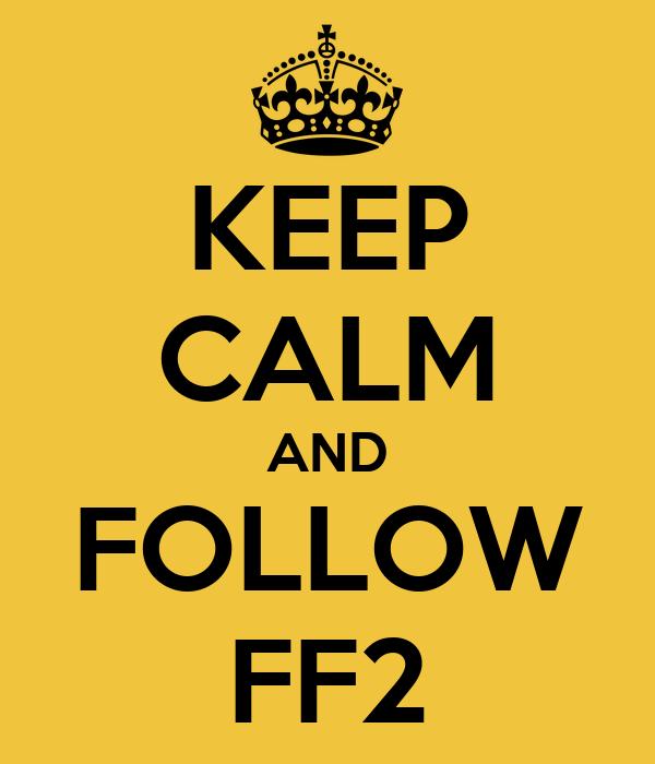 KEEP CALM AND FOLLOW FF2