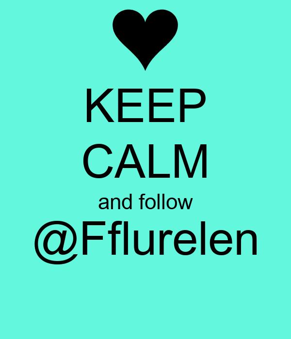 KEEP CALM and follow @Fflurelen